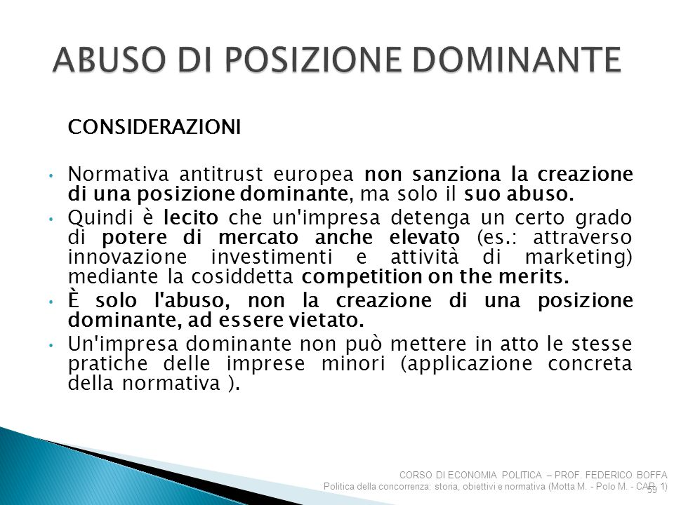 CONSIDERAZIONI Normativa antitrust europea non sanziona la creazione di una posizione dominante, ma solo il suo abuso. Quindi è lecito che un'impresa