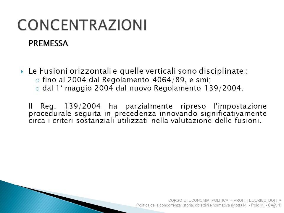 PREMESSA  Le Fusioni orizzontali e quelle verticali sono disciplinate : o fino al 2004 dal Regolamento 4064/89, e smi; o dal 1° maggio 2004 dal nuovo
