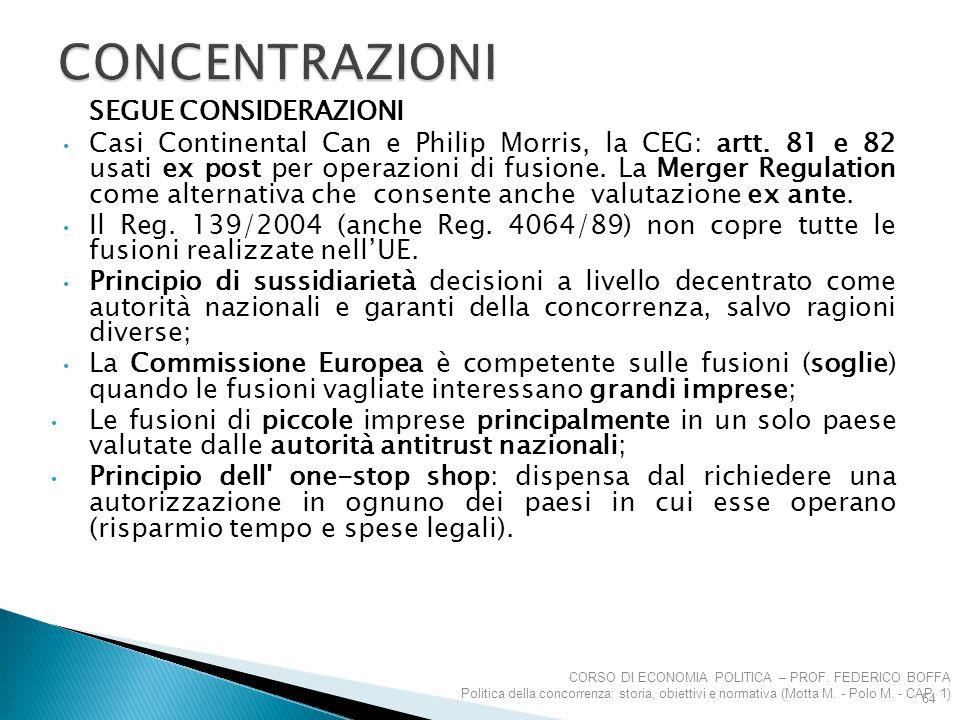 SEGUE CONSIDERAZIONI Casi Continental Can e Philip Morris, la CEG: artt. 81 e 82 usati ex post per operazioni di fusione. La Merger Regulation come al