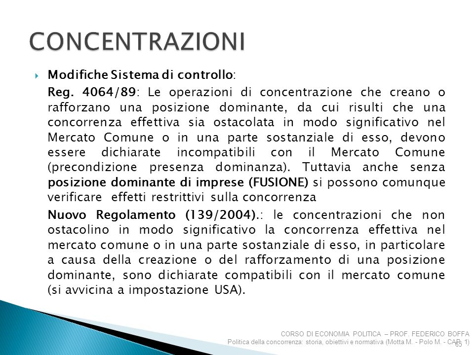  Modifiche Sistema di controllo: Reg. 4064/89: Le operazioni di concentrazione che creano o rafforzano una posizione dominante, da cui risulti che un