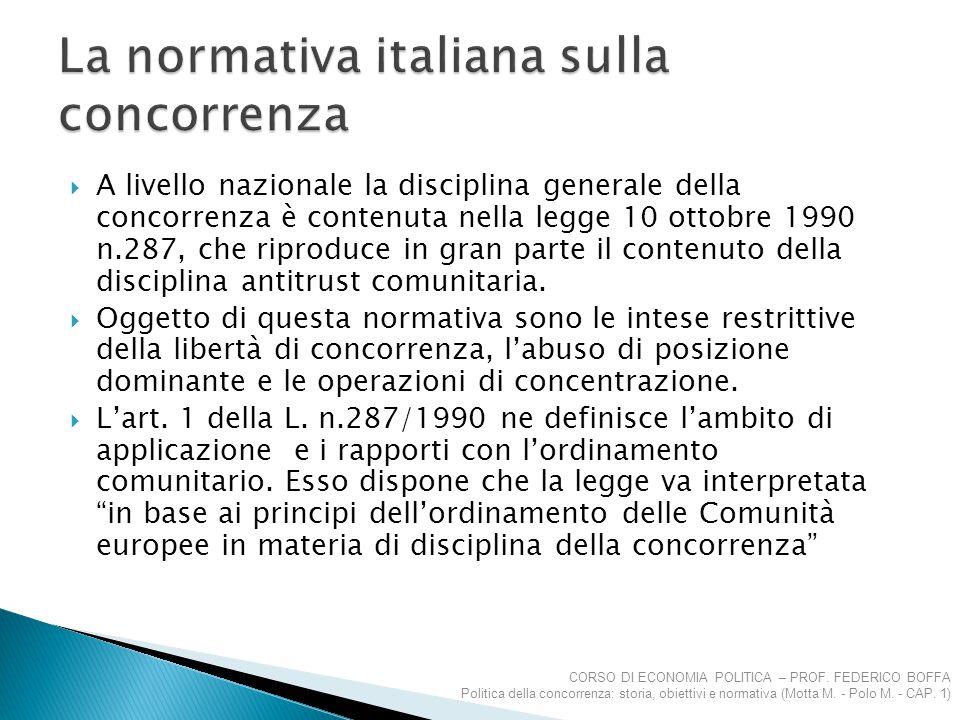  A livello nazionale la disciplina generale della concorrenza è contenuta nella legge 10 ottobre 1990 n.287, che riproduce in gran parte il contenuto