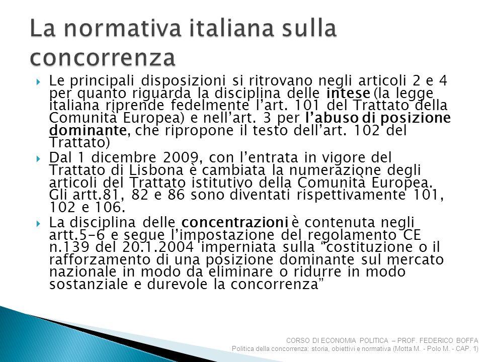 Le principali disposizioni si ritrovano negli articoli 2 e 4 per quanto riguarda la disciplina delle intese (la legge italiana riprende fedelmente l