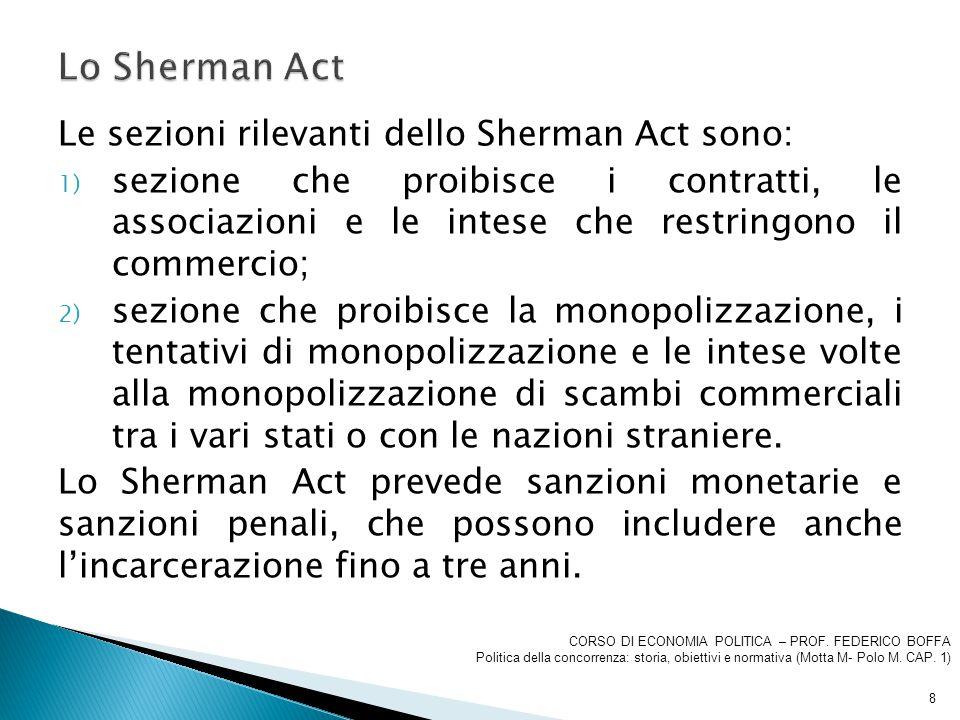Le sezioni rilevanti dello Sherman Act sono: 1) sezione che proibisce i contratti, le associazioni e le intese che restringono il commercio; 2) sezion