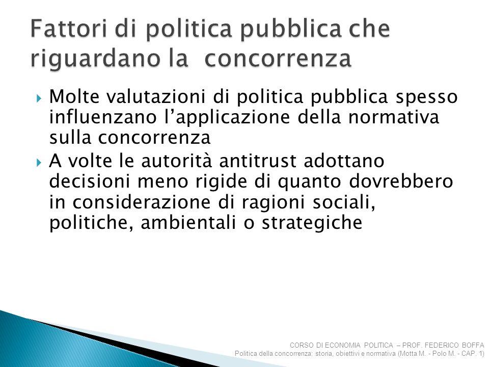  Molte valutazioni di politica pubblica spesso influenzano l'applicazione della normativa sulla concorrenza  A volte le autorità antitrust adottano