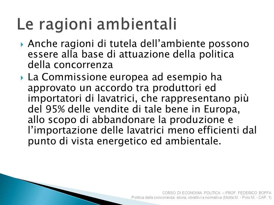  Anche ragioni di tutela dell'ambiente possono essere alla base di attuazione della politica della concorrenza  La Commissione europea ad esempio ha