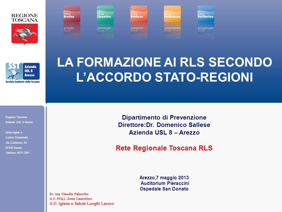 Regione Toscana Azienda USL 8 Arezzo Sede legale e Centro Direzionale Via Curtatone, 54 52100 Arezzo Telefono 0575 2551 LA FORMAZIONE AI RLS SECONDO L'ACCORDO STATO-REGIONI Dipartimento di Prevenzione Direttore:Dr.