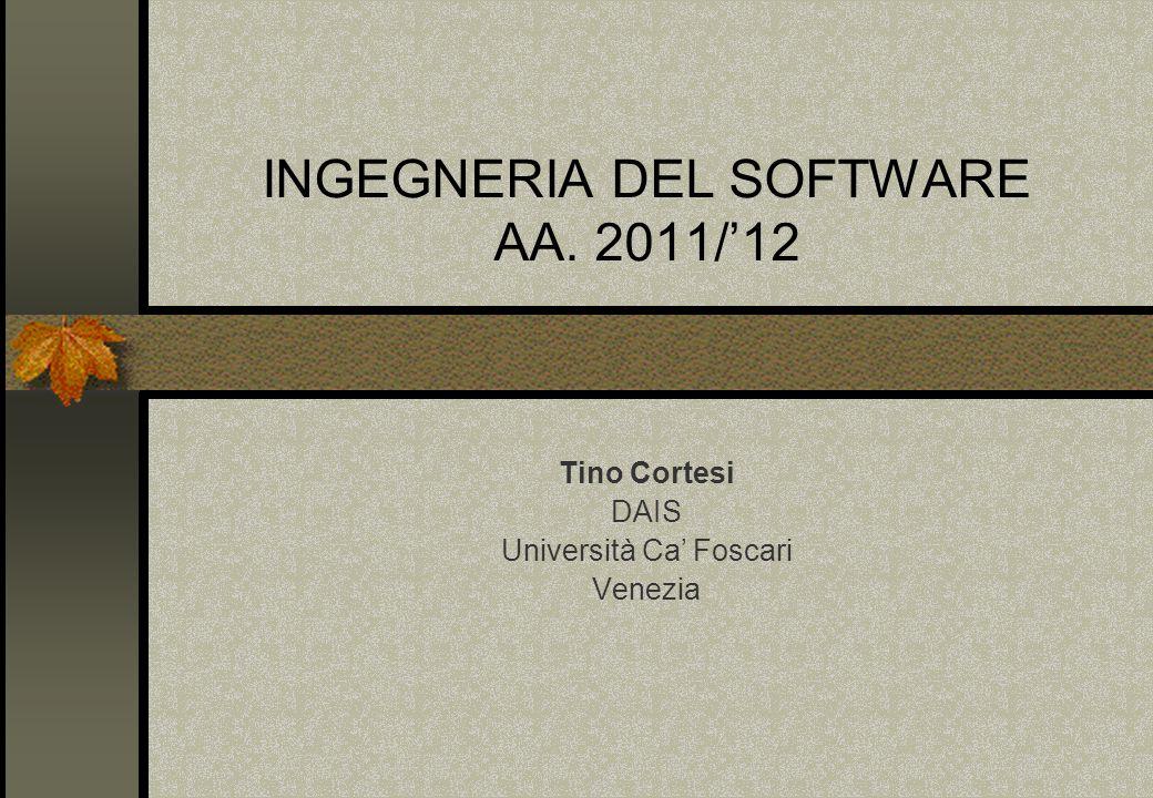 INGEGNERIA DEL SOFTWARE AA. 2011/'12 Tino Cortesi DAIS Università Ca' Foscari Venezia