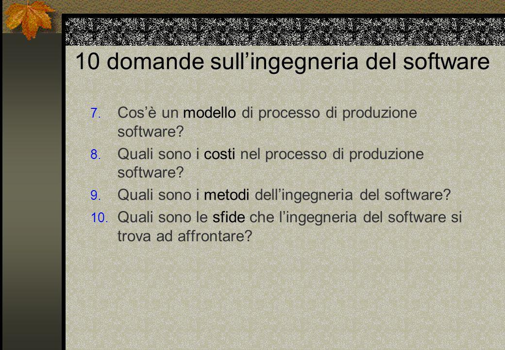 10 domande sull'ingegneria del software 7.Cos'è un modello di processo di produzione software.