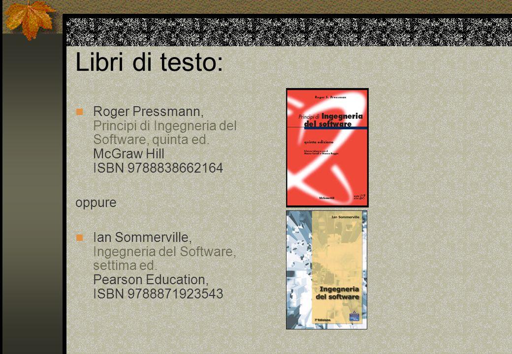 Libri di testo: Roger Pressmann, Principi di Ingegneria del Software, quinta ed.