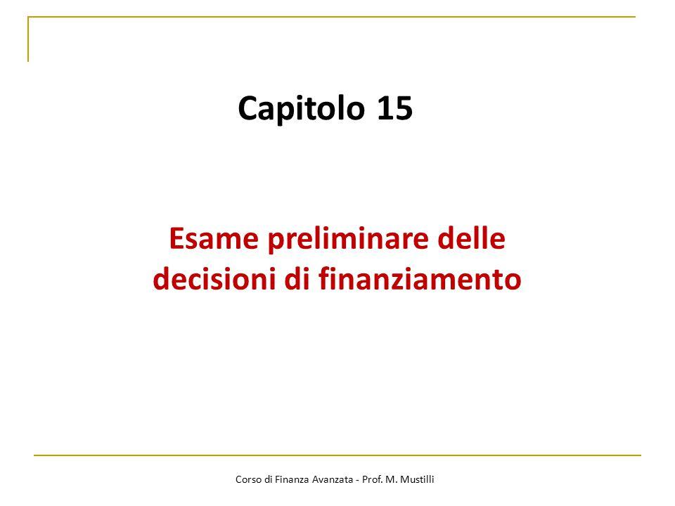 Capitolo 15 Esame preliminare delle decisioni di finanziamento Corso di Finanza Avanzata - Prof. M. Mustilli