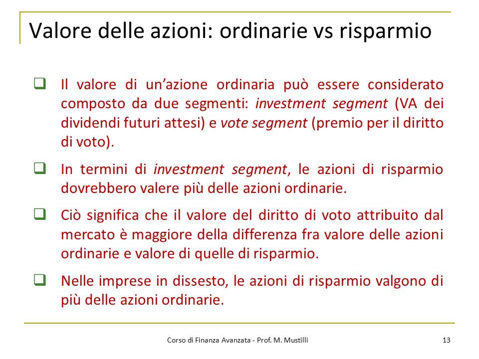 Valore delle azioni: ordinarie vs risparmio 13  Il valore di un'azione ordinaria può essere considerato composto da due segmenti: investment segment (VA dei dividendi futuri attesi) e vote segment (premio per il diritto di voto).