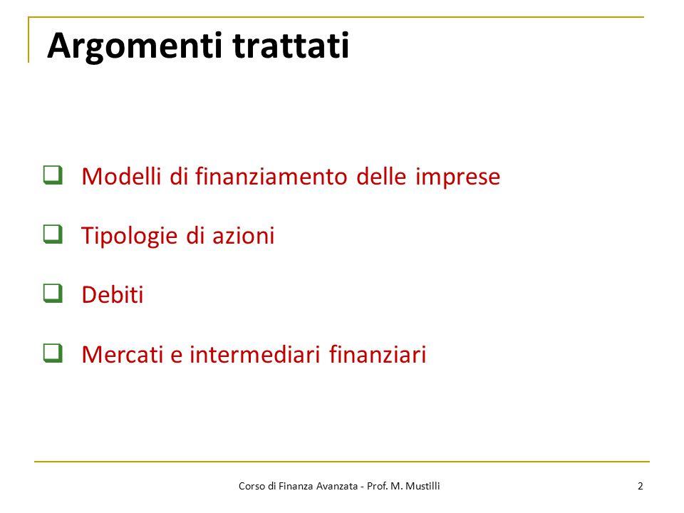 Argomenti trattati 2  Modelli di finanziamento delle imprese  Tipologie di azioni  Debiti  Mercati e intermediari finanziari Corso di Finanza Avanzata - Prof.