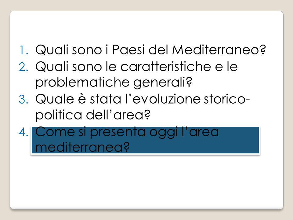 1. Quali sono i Paesi del Mediterraneo? 2. Quali sono le caratteristiche e le problematiche generali? 3. Quale è stata l'evoluzione storico- politica