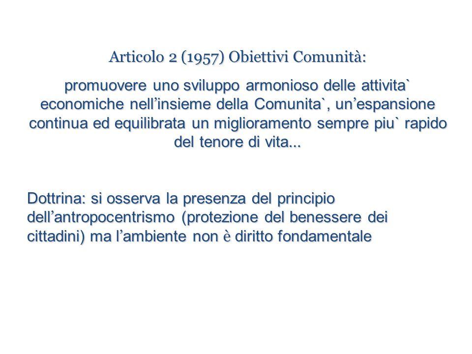 Articolo 2 (1957) Obiettivi Comunità: promuovere uno sviluppo armonioso delle attivita` economiche nell ' insieme della Comunita`, un ' espansione con