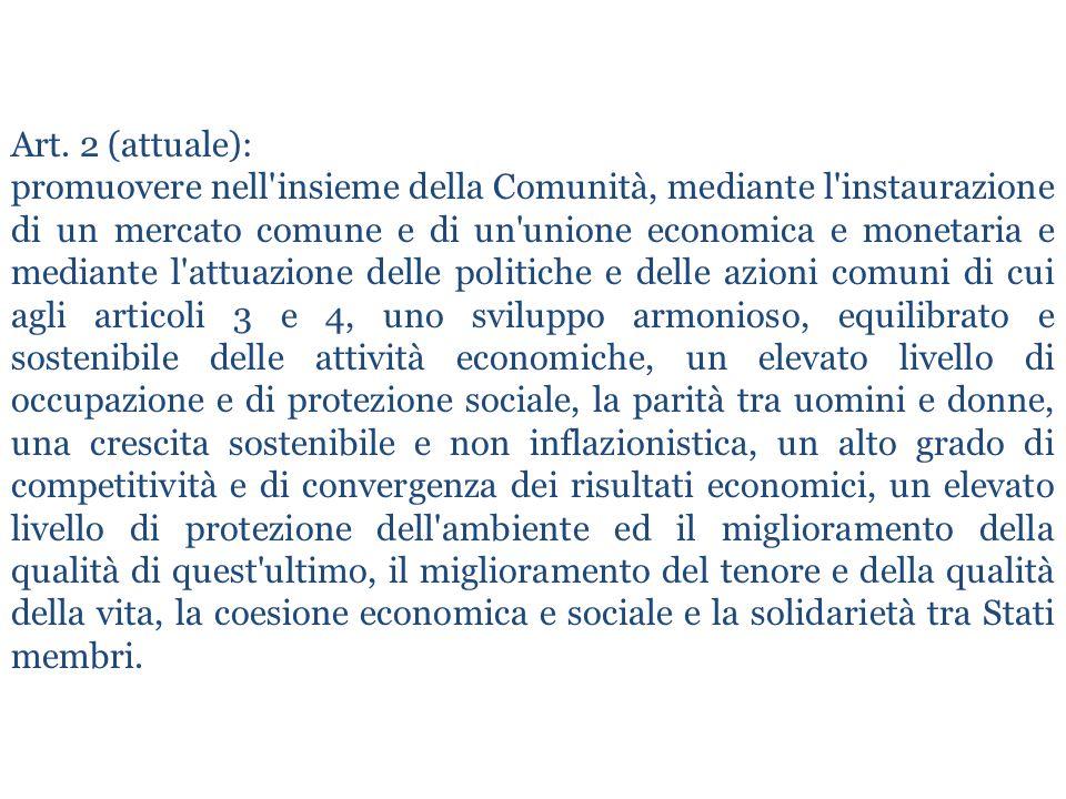 Art. 2 (attuale): promuovere nell'insieme della Comunità, mediante l'instaurazione di un mercato comune e di un'unione economica e monetaria e mediant