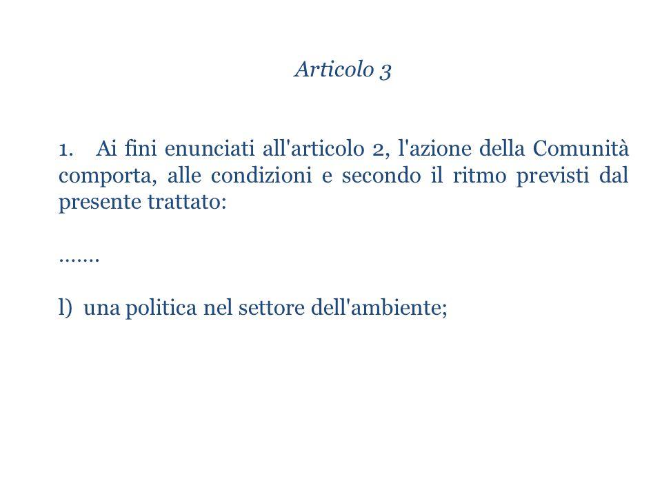 Articolo 3 1. Ai fini enunciati all'articolo 2, l'azione della Comunità comporta, alle condizioni e secondo il ritmo previsti dal presente trattato: …