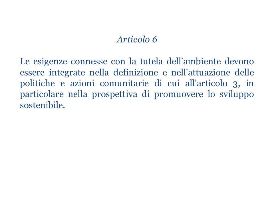 Articolo 6 Le esigenze connesse con la tutela dell'ambiente devono essere integrate nella definizione e nell'attuazione delle politiche e azioni comun