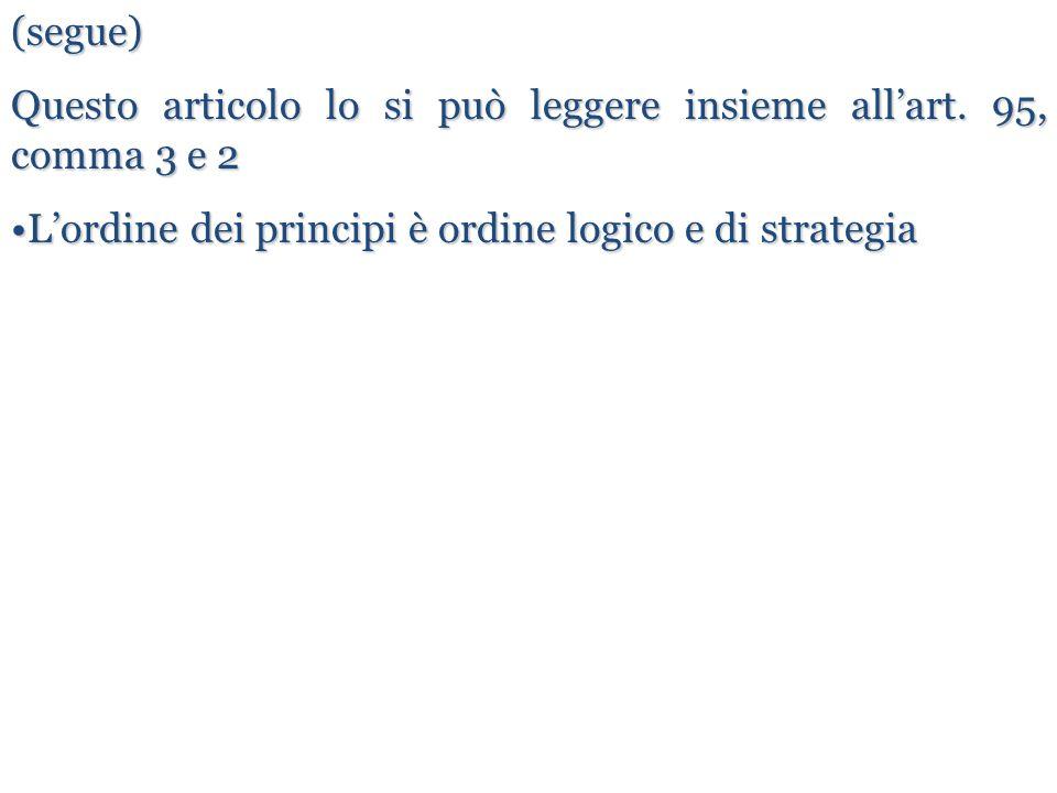 (segue) Questo articolo lo si può leggere insieme all'art. 95, comma 3 e 2 L'ordine dei principi è ordine logico e di strategiaL'ordine dei principi è