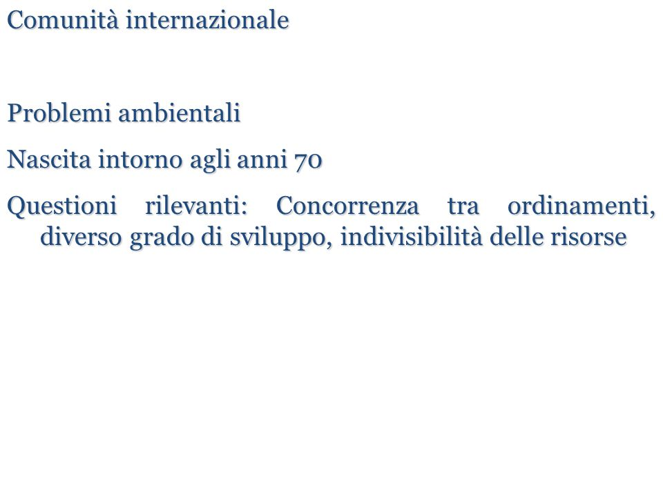 Strumenti per l'introduzione nel nostro ordinamento dei principi internazionali: 1a) Consuetudine 10 comma 1 Cost.: richiamato per inquinamento transfrontaliero, obbligo cooperazione, riduzione rischi e prevenzione nucleare-radioattivo L ordinamento giuridico italiano si conforma alle norme del diritto internazionale generalmente riconosciute.