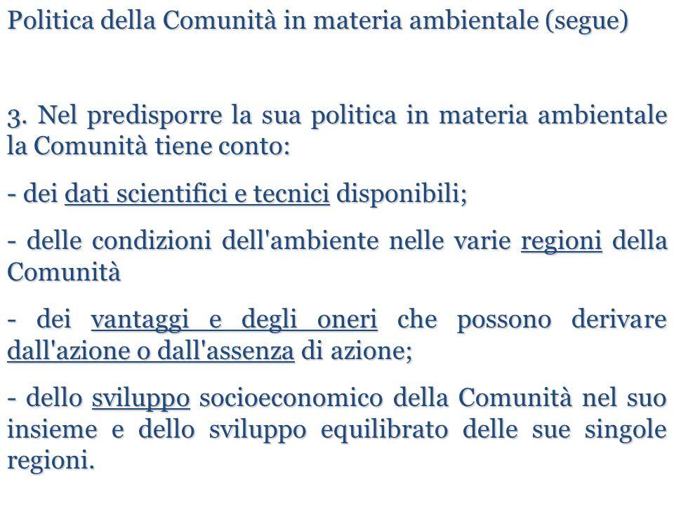 Politica della Comunità in materia ambientale (segue) 3. Nel predisporre la sua politica in materia ambientale la Comunità tiene conto: - dei dati sci