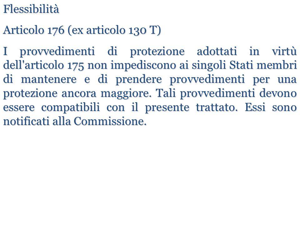 Flessibilità Articolo 176 (ex articolo 130 T) I provvedimenti di protezione adottati in virtù dell'articolo 175 non impediscono ai singoli Stati membr