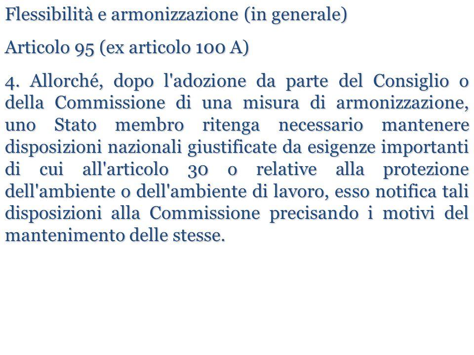 Flessibilità e armonizzazione (in generale) Articolo 95 (ex articolo 100 A) 4. Allorché, dopo l'adozione da parte del Consiglio o della Commissione di