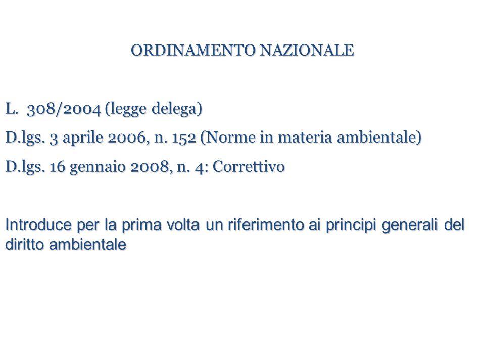 ORDINAMENTO NAZIONALE L. 308/2004 (legge delega) D.lgs. 3 aprile 2006, n. 152 (Norme in materia ambientale) D.lgs. 16 gennaio 2008, n. 4: Correttivo I