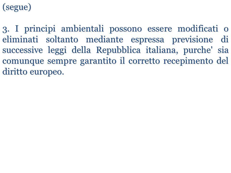 (segue) 3. I principi ambientali possono essere modificati o eliminati soltanto mediante espressa previsione di successive leggi della Repubblica ital