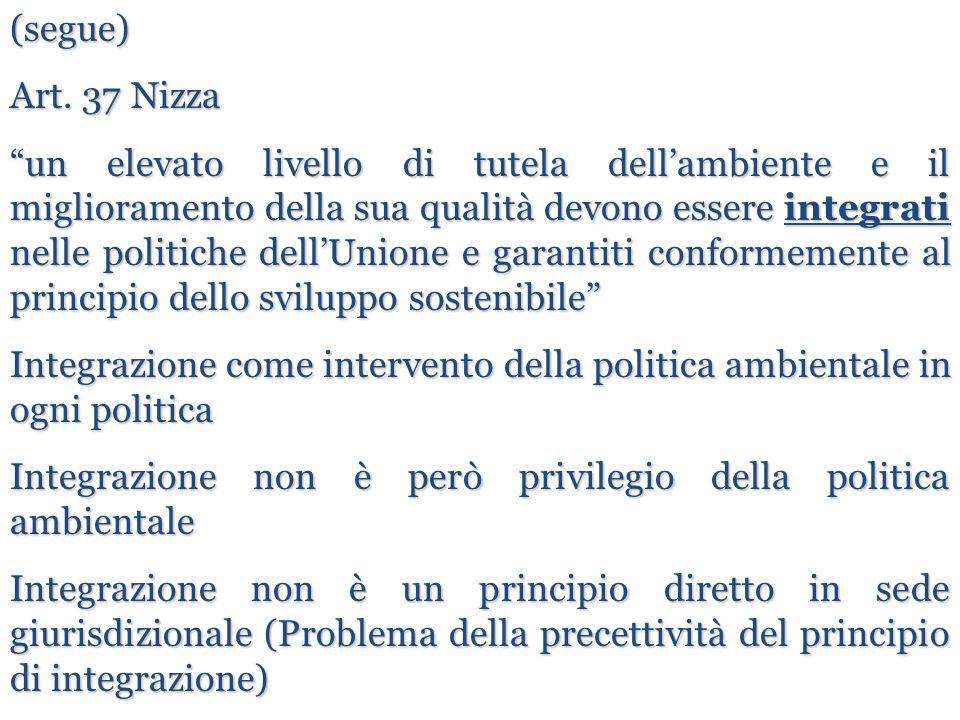 """(segue) Art. 37 Nizza """"un elevato livello di tutela dell'ambiente e il miglioramento della sua qualità devono essere integrati nelle politiche dell'Un"""