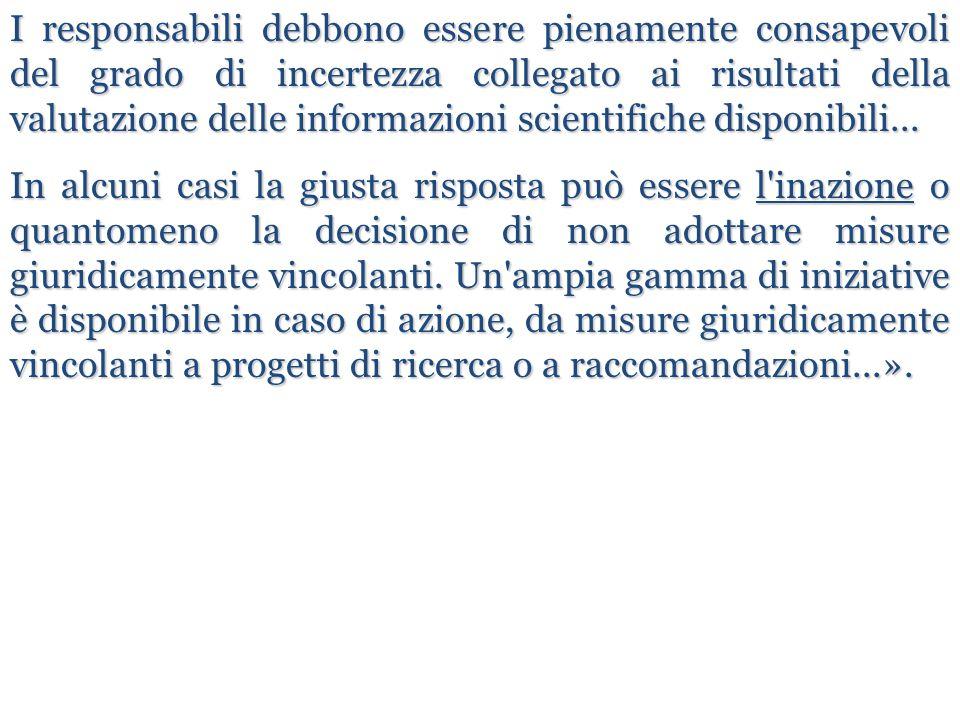I responsabili debbono essere pienamente consapevoli del grado di incertezza collegato ai risultati della valutazione delle informazioni scientifiche