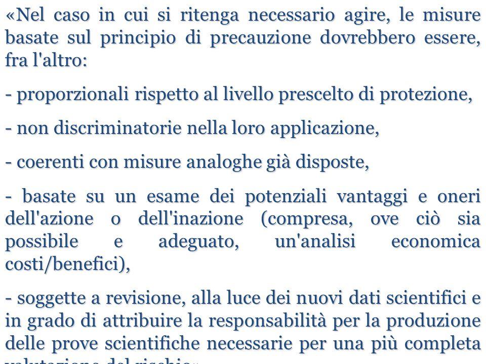 «Nel caso in cui si ritenga necessario agire, le misure basate sul principio di precauzione dovrebbero essere, fra l'altro: - proporzionali rispetto a