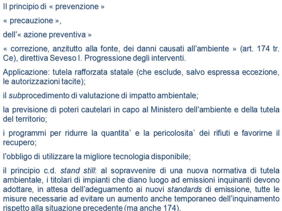 Il principio di « prevenzione » « precauzione », dell '« azione preventiva » « correzione, anzitutto alla fonte, dei danni causati all ' ambiente » (a