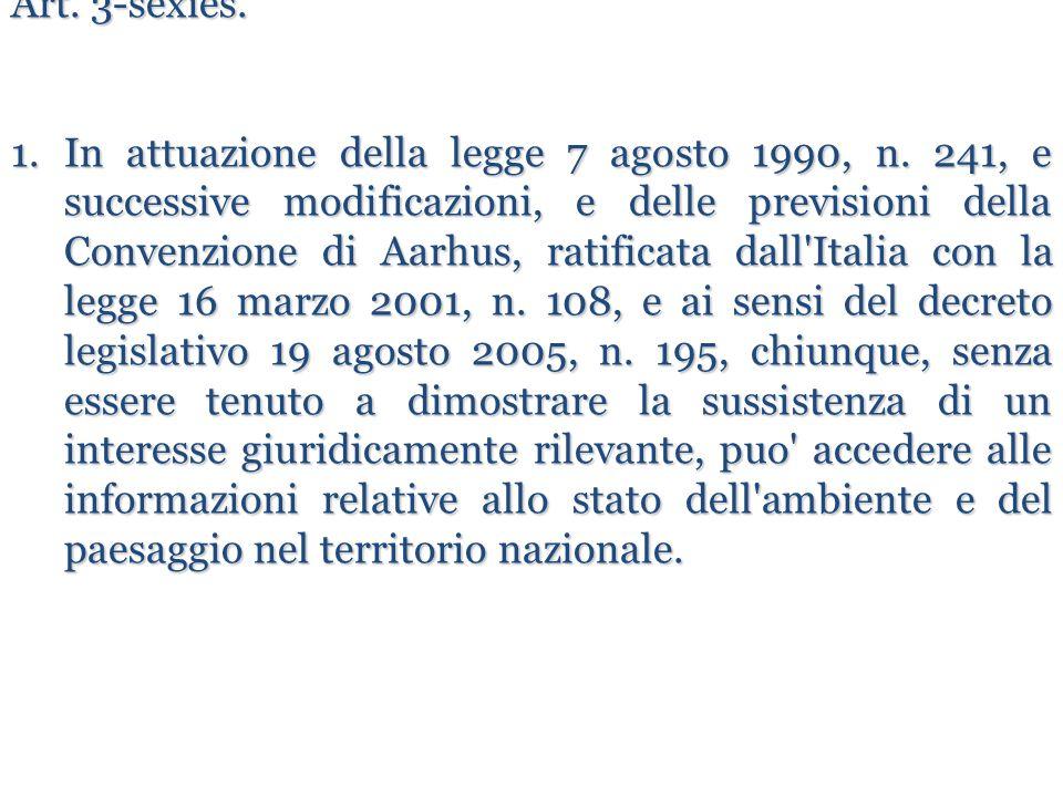 Art. 3-sexies. 1.In attuazione della legge 7 agosto 1990, n. 241, e successive modificazioni, e delle previsioni della Convenzione di Aarhus, ratifica