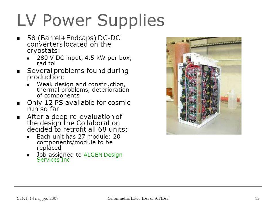 CSN1, 14 maggio 2007 Calorimetria EM a LAr di ATLAS 12 LV Power Supplies 58 (Barrel+Endcaps) DC-DC converters located on the cryostats: 280 V DC input