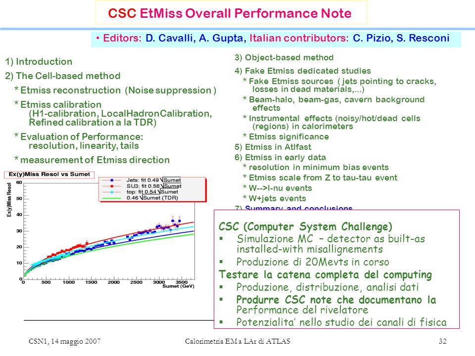 CSN1, 14 maggio 2007 Calorimetria EM a LAr di ATLAS 32 CSC EtMiss Overall Performance Note Editors: D. Cavalli, A. Gupta, Italian contributors: C. Piz