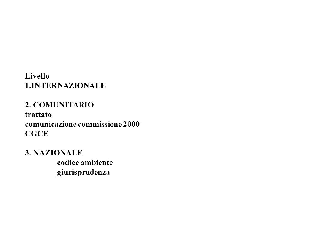 Livello 1.INTERNAZIONALE 2. COMUNITARIO trattato comunicazione commissione 2000 CGCE 3. NAZIONALE codice ambiente giurisprudenza
