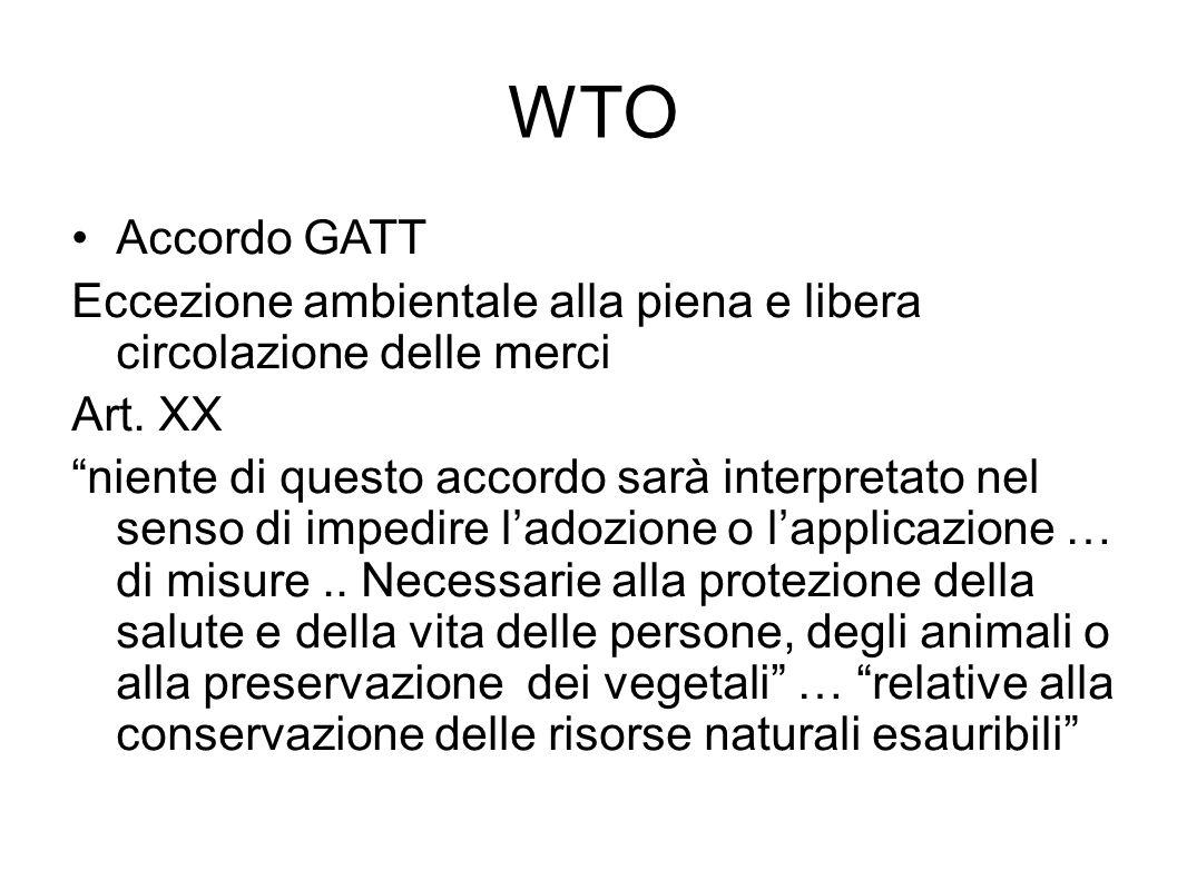 """WTO Accordo GATT Eccezione ambientale alla piena e libera circolazione delle merci Art. XX """"niente di questo accordo sarà interpretato nel senso di im"""