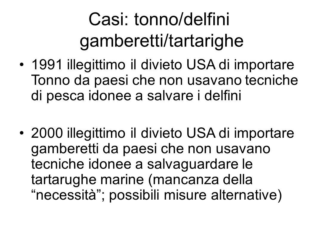 Casi: tonno/delfini gamberetti/tartarighe 1991 illegittimo il divieto USA di importare Tonno da paesi che non usavano tecniche di pesca idonee a salva