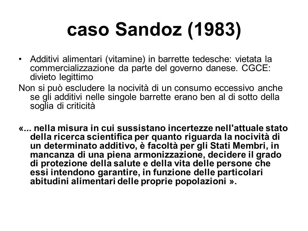caso Sandoz (1983) Additivi alimentari (vitamine) in barrette tedesche: vietata la commercializzazione da parte del governo danese. CGCE: divieto legi