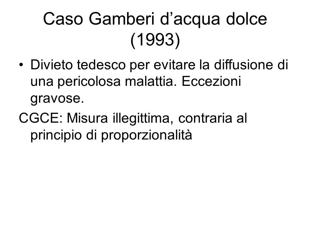 Caso Gamberi d'acqua dolce (1993) Divieto tedesco per evitare la diffusione di una pericolosa malattia. Eccezioni gravose. CGCE: Misura illegittima, c