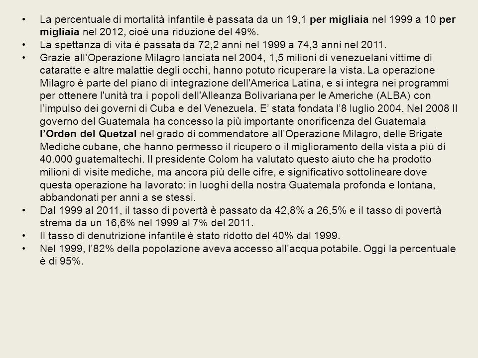 La percentuale di mortalità infantile è passata da un 19,1 per migliaia nel 1999 a 10 per migliaia nel 2012, cioè una riduzione del 49%.