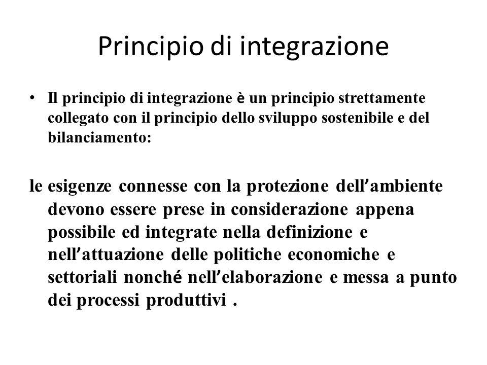 Principio di integrazione Il principio di integrazione è un principio strettamente collegato con il principio dello sviluppo sostenibile e del bilanci