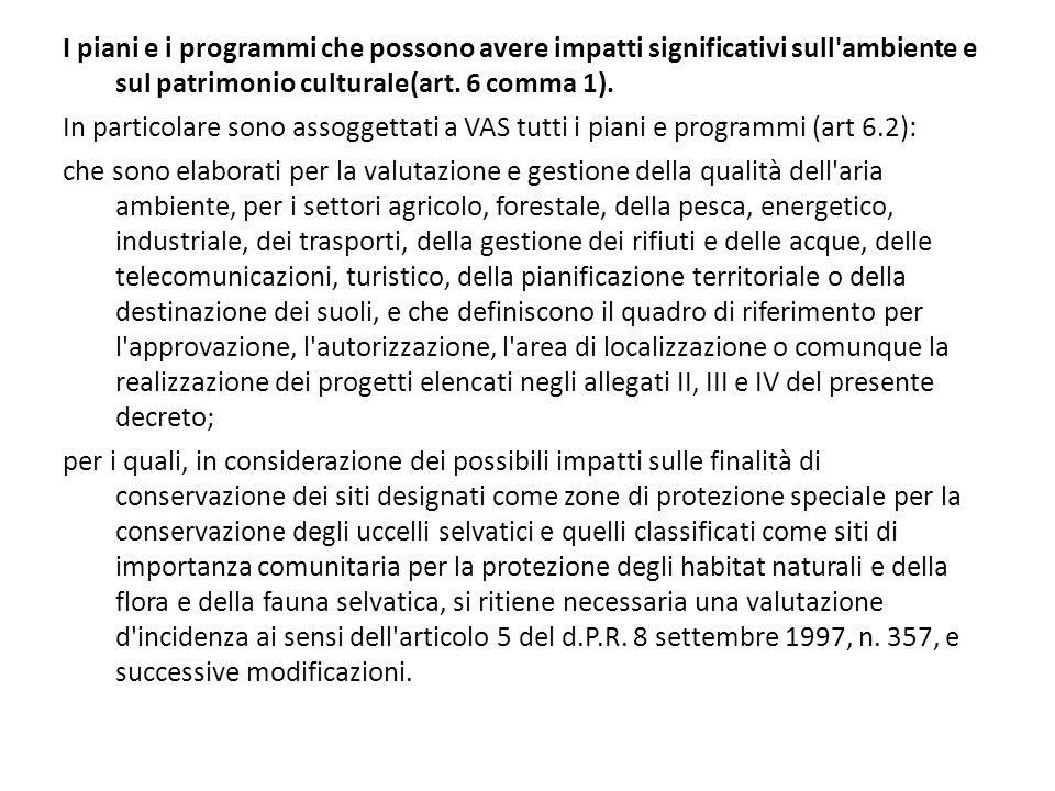 I piani e i programmi che possono avere impatti significativi sull'ambiente e sul patrimonio culturale(art. 6 comma 1). In particolare sono assoggetta