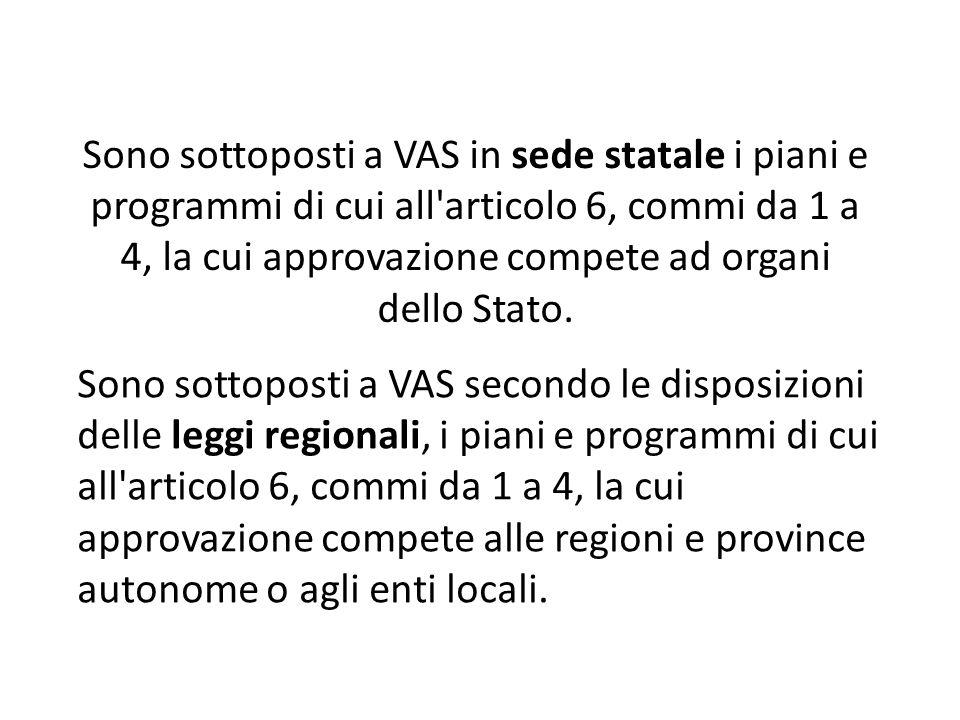 Sono sottoposti a VAS in sede statale i piani e programmi di cui all'articolo 6, commi da 1 a 4, la cui approvazione compete ad organi dello Stato. So