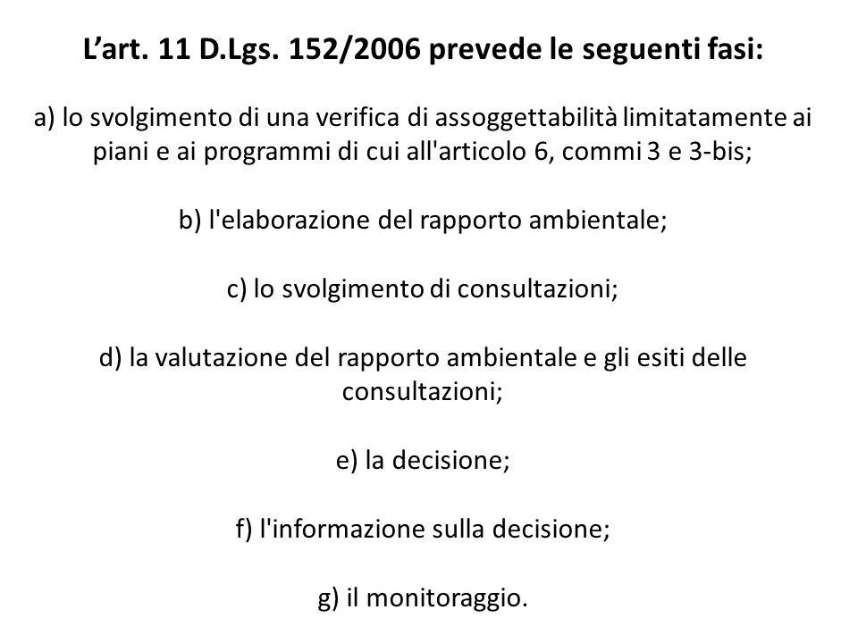 L'art. 11 D.Lgs. 152/2006 prevede le seguenti fasi: a) lo svolgimento di una verifica di assoggettabilità limitatamente ai piani e ai programmi di cui