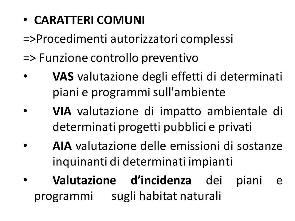 CARATTERI COMUNI =>Procedimenti autorizzatori complessi => Funzione controllo preventivo VAS valutazione degli effetti di determinati piani e programm
