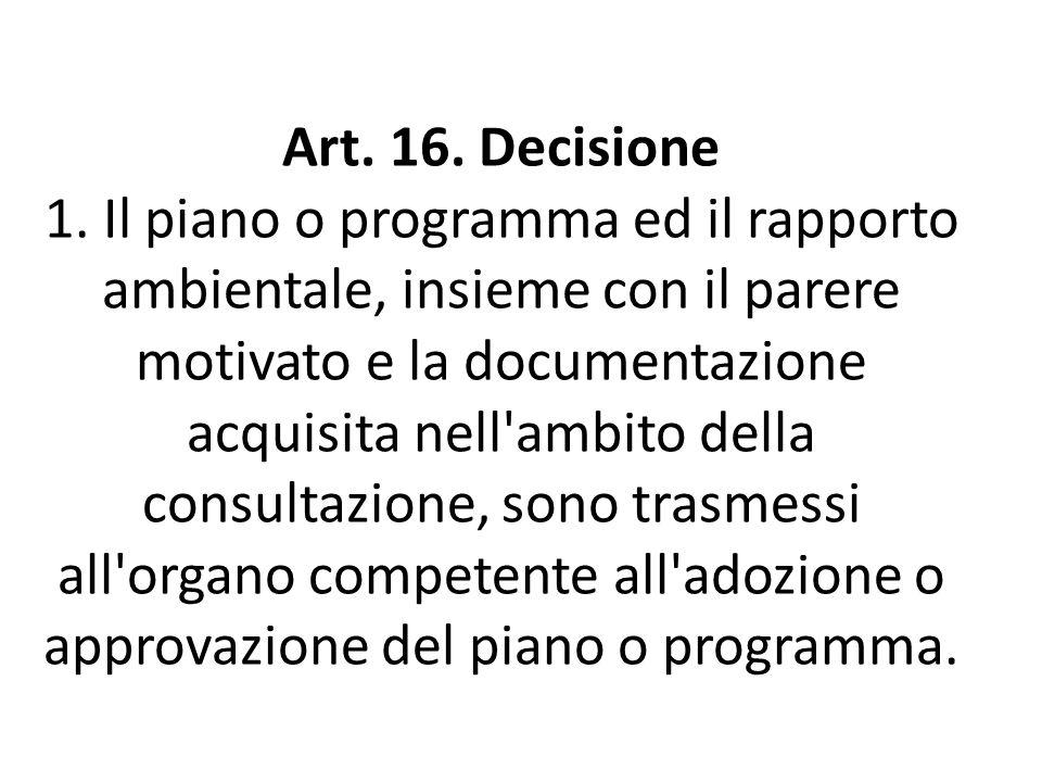 Art. 16. Decisione 1. Il piano o programma ed il rapporto ambientale, insieme con il parere motivato e la documentazione acquisita nell'ambito della c