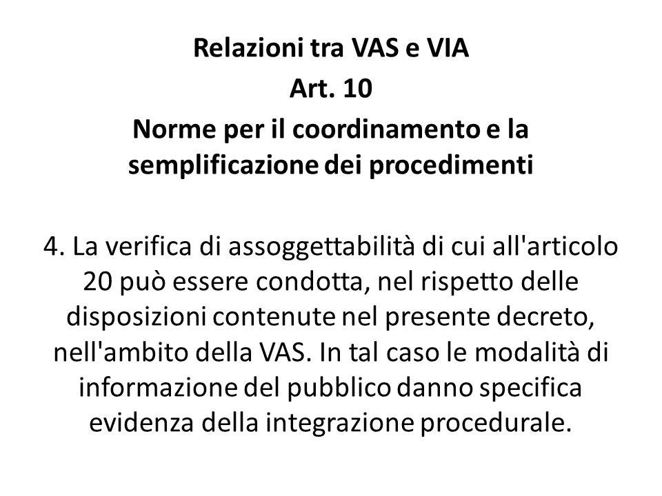 Relazioni tra VAS e VIA Art. 10 Norme per il coordinamento e la semplificazione dei procedimenti 4. La verifica di assoggettabilità di cui all'articol