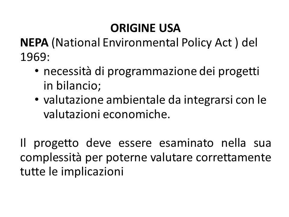 ORIGINE USA NEPA (National Environmental Policy Act ) del 1969: necessità di programmazione dei progetti in bilancio; valutazione ambientale da integr