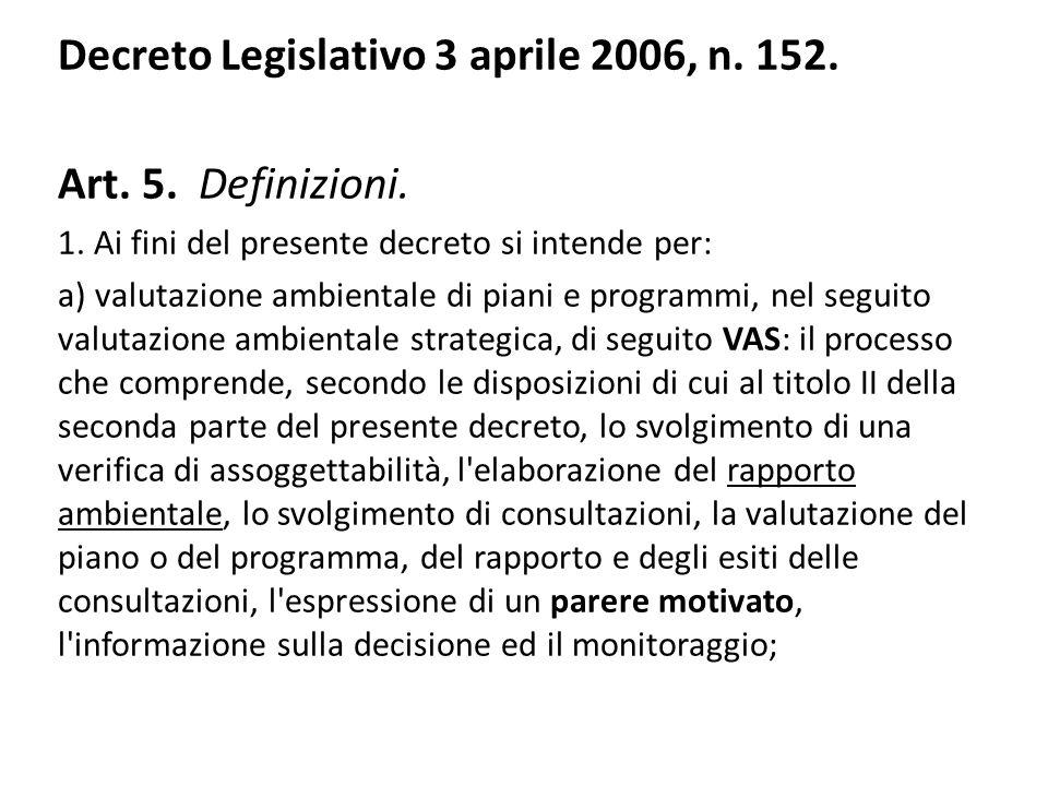Decreto Legislativo 3 aprile 2006, n. 152. Art. 5. Definizioni. 1. Ai fini del presente decreto si intende per: a) valutazione ambientale di piani e p